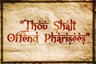 Accidental Pharisee  Thou Shout Offend Pharisees