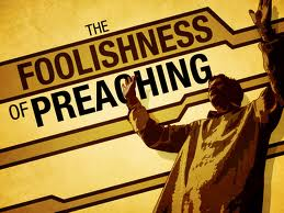 Preaching, The Foolishness of