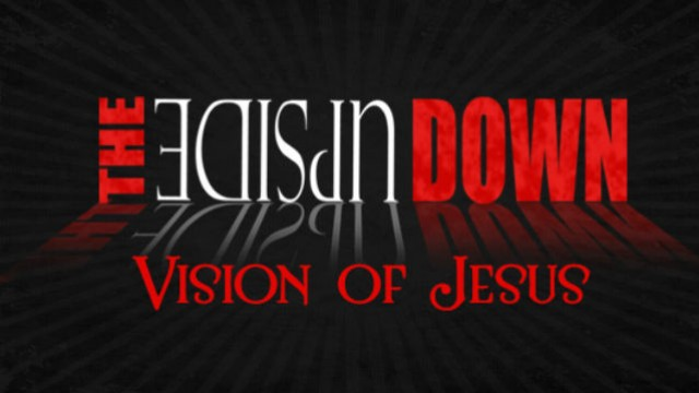 Upside Down Vision of Jesus